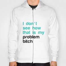 I don't see how that is my problem bitch Hoody