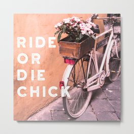 Ride or Die Chick Metal Print