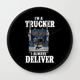 I'm A Trucker I Always Deliver Wall Clock