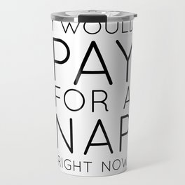 I would pay for a nap right now Travel Mug