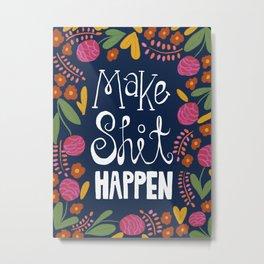 Make Shit Happen Metal Print