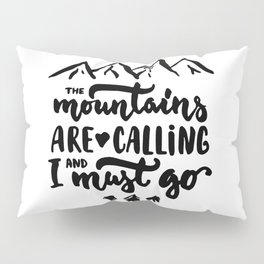 The Mountains Are Caling Pillow Sham