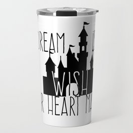 A Dream is A Wish Your Heart Makes Fantasy Princess Castle Travel Mug