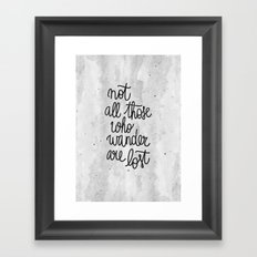 Not all those who wander are lost B&W Framed Art Print