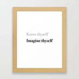 Know thyself. Imagine thyself. Framed Art Print