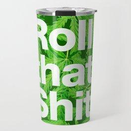 Roll that Shit Travel Mug