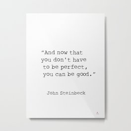 "Quote ""And now that you don't have to be perfect, you can be good."" Metal Print"