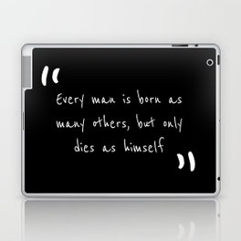 Every man is born as many others, but only dies as himself Laptop & iPad Skin