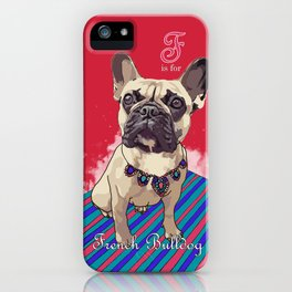 F is for French Bulldog iPhone Case