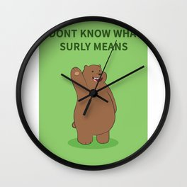 I dont know what surly means Wall Clock