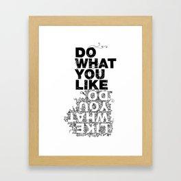 What You Like... Framed Art Print