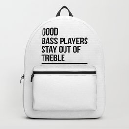 good bass players stay out of treble Backpack