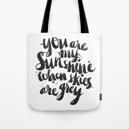You are my sunshine when skies are grey Tote Bag