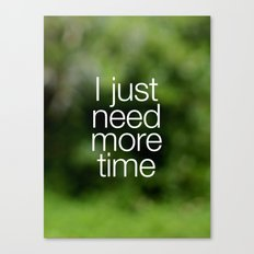 I just need more time Canvas Print
