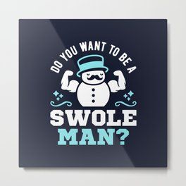 Do You Want To Be A Swoleman? Metal Print