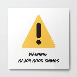 Warning: Major Mood Swings Metal Print