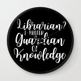 Librarian? I Prefer Guardian of Knowledge (Inverted) Wall Clock