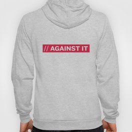 AGAINST IT Hoody
