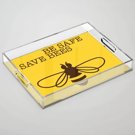 Be safe - save bees Acrylic Tray