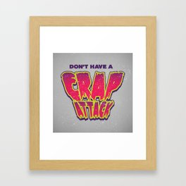 Don't Have a Crap Attack Framed Art Print