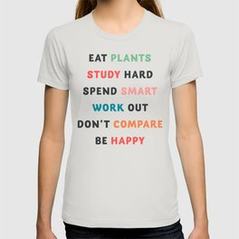 Good vibes quote, Eat plants, study hard, spend smart, work out, don't compare, be happy T-shirt