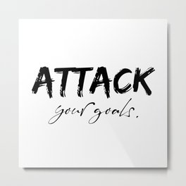 Attack your goals - life quote. Metal Print