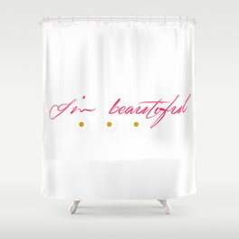 I'm Beautiful  Shower Curtain