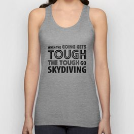 When the Going gets Tough the Tough go Skydiving Unisex Tank Top