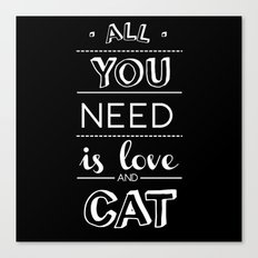 All you need is love and cat! Canvas Print