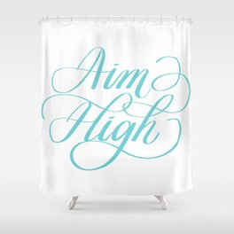 Aim High Motivation Hand Lettering Calligraphy Designs Shower Curtain