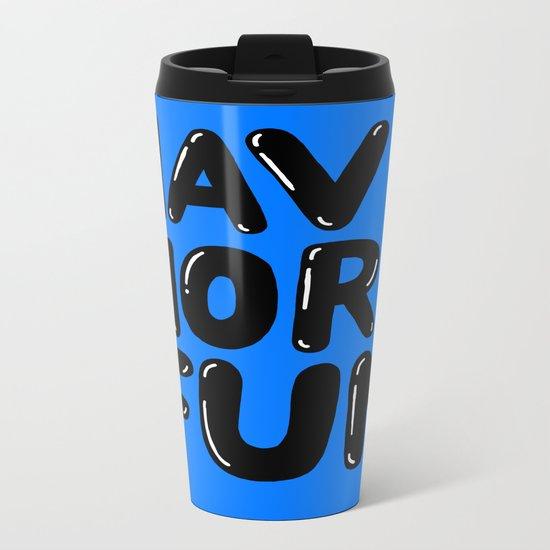 Have more fun Metal Travel Mug