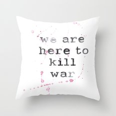 we are here to kill war Throw Pillow
