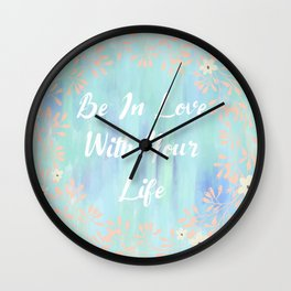 Be In Love With Your Life Wall Clock