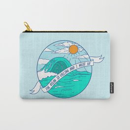 The Ocean is Calling and I Must Go Carry-All Pouch