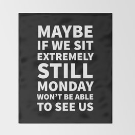 Maybe If We Sit Extremely Still Monday Won't Be Able To See Us (Black) Throw Blanket