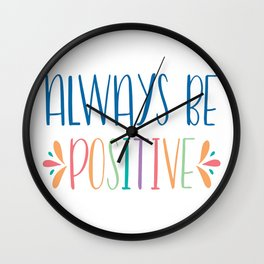 Always Be Postive Wall Clock