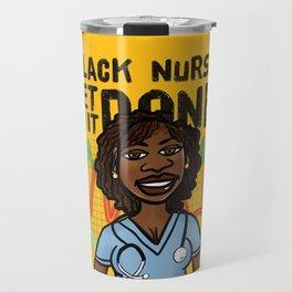 Black Nurses Get Sh*t Done! Travel Mug