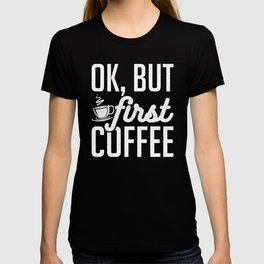 Ok,But First Coffee Lover Espresso Filter Coffee Design T-shirt