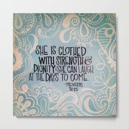 She is clothed with strength and dignity Metal Print