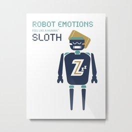 Sloth Robot Emotions Metal Print
