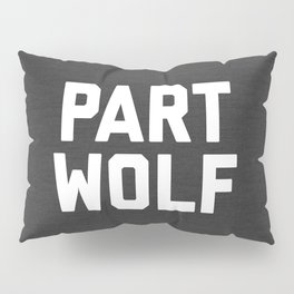 Part Wolf Funny Quote Pillow Sham