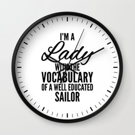I'M A LADY WITH THE VOCABULARY OF A WELL EDUCATED SAILOR Wall Clock