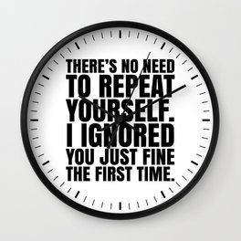 There's No Need To Repeat Yourself. I Ignored You Just Fine the First Time. Wall Clock