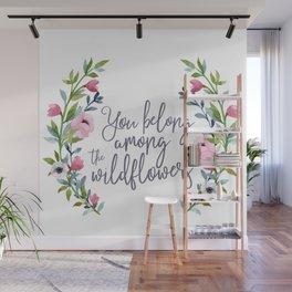 You Belong Among the Wildflowers Wall Mural