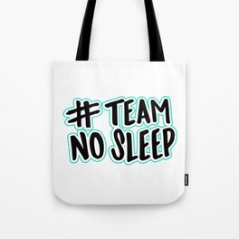 Team No Sleep Tote Bag