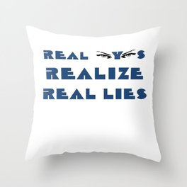 Real Eyes Realize Real Lies Throw Pillow