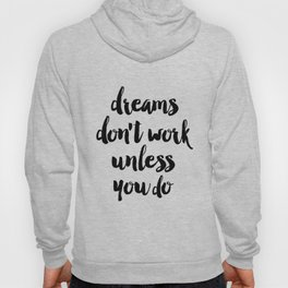 Inspirational Poster, Dreams Don't Work Unless You Do, Typography Print, Office Wall Art, Affiche Sc Hoody