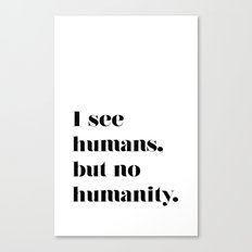 HUMANITY? Canvas Print