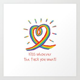 Kiss whoever the fuck you want Art Print