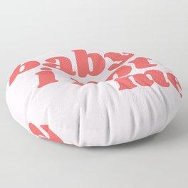baby I got me Floor Pillow